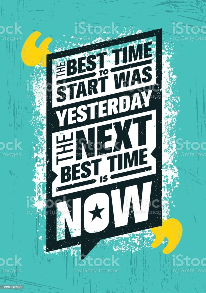 the-best-time-to-start-was-yesterday-the-next-best-time-is-now-vector-id665192688