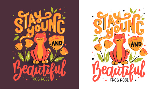 The cat is doing Frog Pose with lettering phrase - Stay young and beautiful.