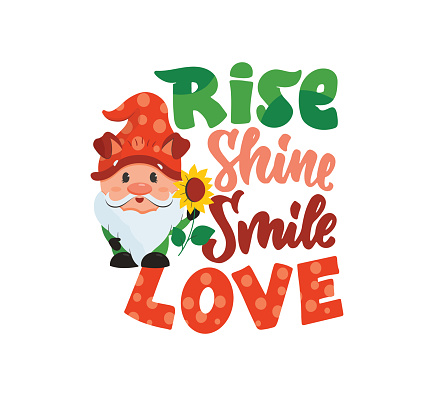 The image gnome with sunflower and lettering quote - Rise, shine, smile, Love