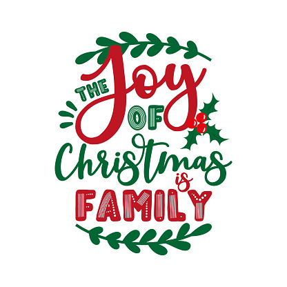 The Joy Of Christmas Is Family- positive message for Christmas.
