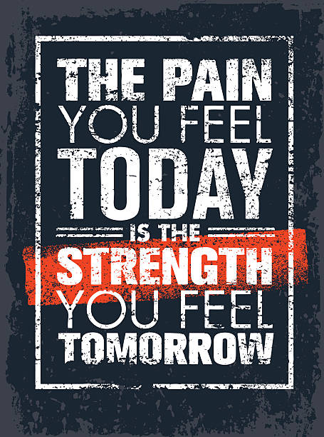 The Pain You Feel Today Is The Strength You Feel Tomorrow Grunge Motivation Quote. Creative Vector Poster Typography Concept motivation stock illustrations