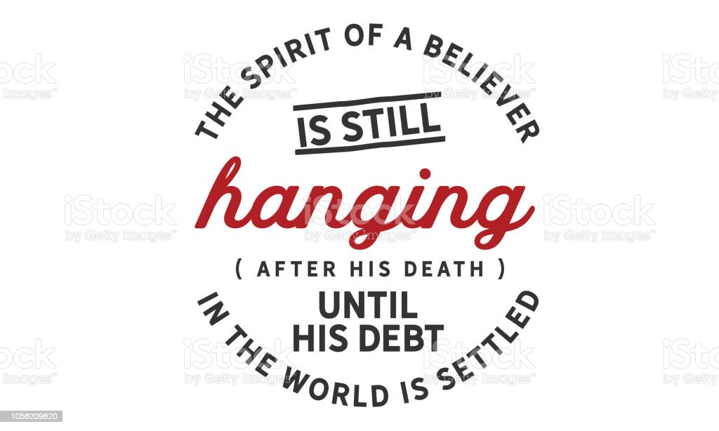 the spirit of a believer is still hanging (after his death) until his debt in the world is settled vector art illustration