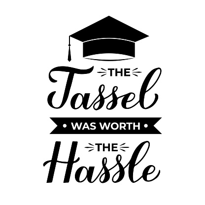 The tassel was worth the hassle calligraphy hand lettering with graduation cap. Congratulations to graduates typography poster.  Vector template for greeting card, banner, sticker, t-shirt