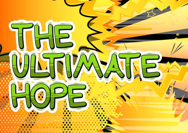 ilustrações de stock, clip art, desenhos animados e ícones de the ultimate hope - hope