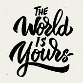 The world is yours. Hand drawn lettering phrase isolated on white background.