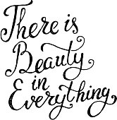 There is beauty in everything. Hand draw  phrase