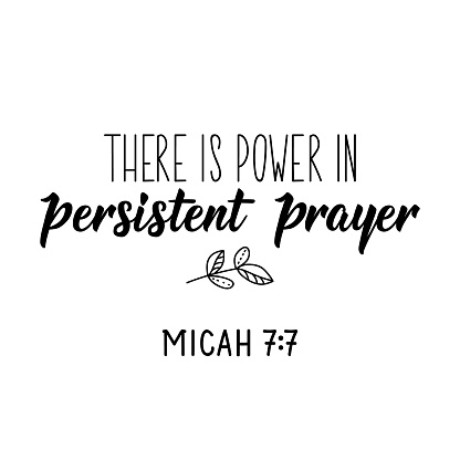 There is power in persistent prayer. Bible lettering. Calligraphy vector. Ink illustration.