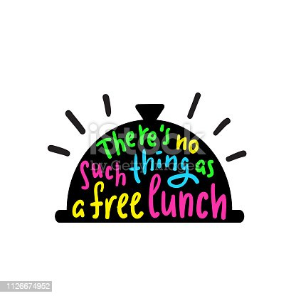There's no such thing as a free lunch - funny inspire and motivational quote, slang. Hand drawn beautiful lettering. Print for inspirational poster, t-shirt, bag, cups, card, flyer, sticker, badge.