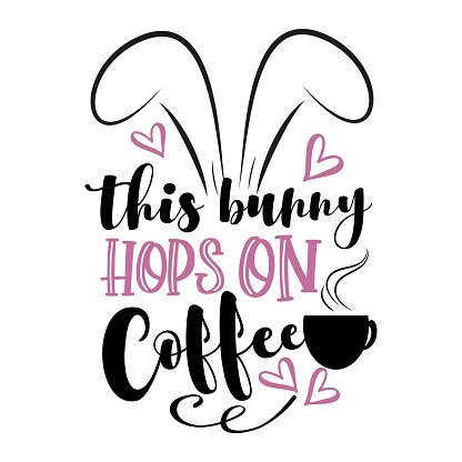 This Bunny Hops On Coffee - funny phrase with bunny ears