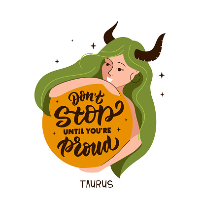 This is zodiac symbol - Taurus and magic girl. The lettering phrase - Don't stop until you're proud