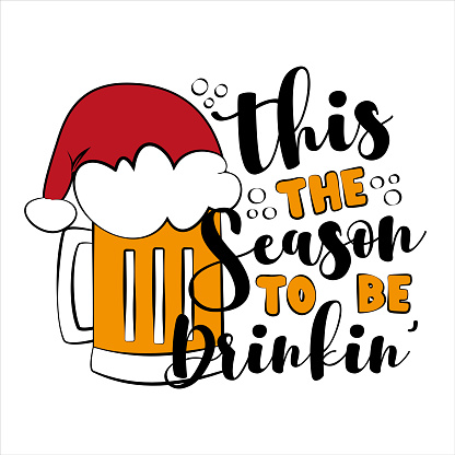 This The Season To Be Drinkin'- Funny  phrase for christmas, with beer mug in Santa's hat.