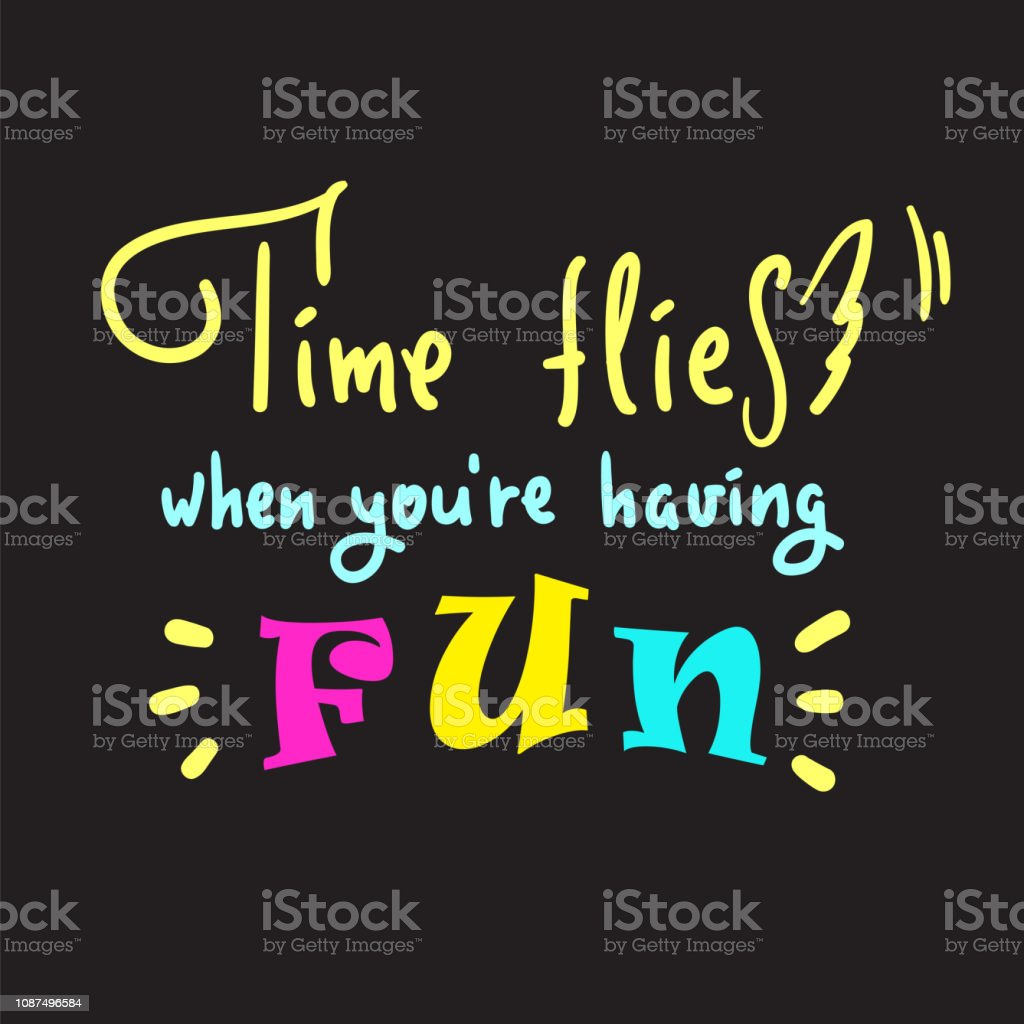 Time flies when you're having fun -inspire and motivational quote. English idiom, lettering. Youth slang. Print for inspirational poster, t-shirt, bag, cups, card, flyer, sticker, badge. Cute  vector vector art illustration