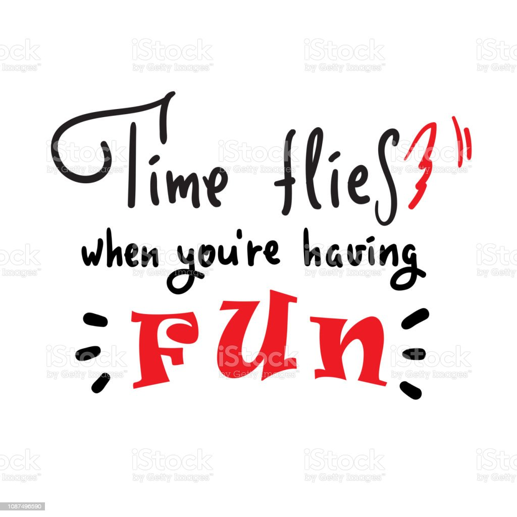 Time Flies When Youre Having Fun Inspire And Motivational Quote English Idiom Lettering Youth Slang Print For Inspirational Poster Tshirt Bag Cups Card Flyer Sticker Badge Cute Vector Stock Illustration Download