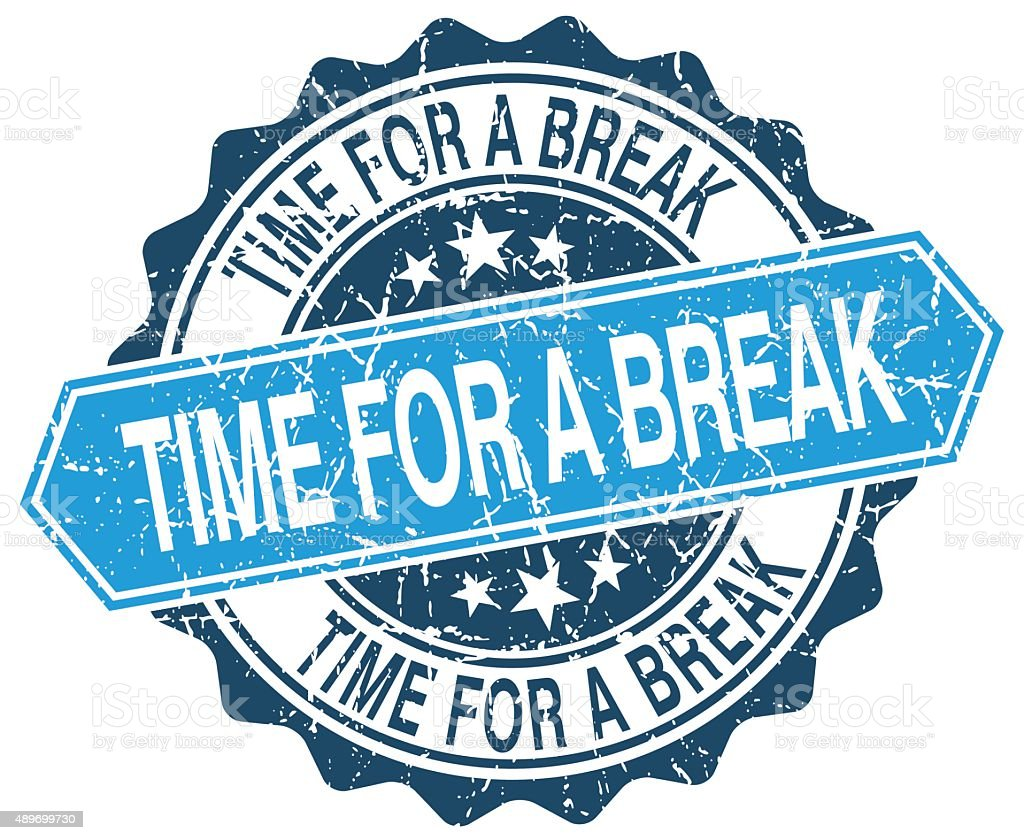 Time For A Break Blue Round Grunge Stamp On White Royalty Free