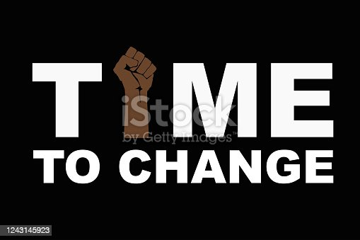 istock Time to change text and Fist raised up, stop racism concept. protest. Hand protesting, standing up for equal rights. Modern vector in flat style. New movement 1243145923
