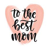 istock To the best mom hand written modern calligraphy 1306809469