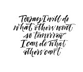 Today I will do what others won't so tomorrow I can do what others can't phrase.