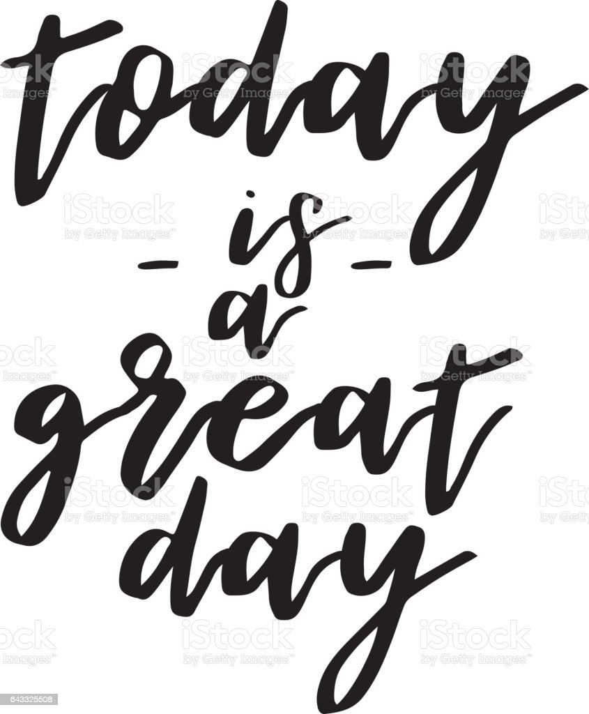today is a great day inspiration quotes lettering. Calligraphy graphic design sign element. Vector Hand written style Quote design letter element vector art illustration