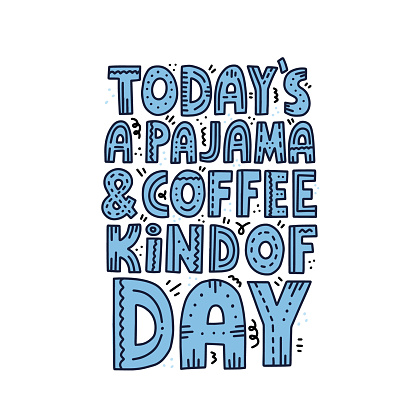 Today's pajama and coffee kind of day lettering with doodle decoration. HAnd drawn vector concept for poster, card