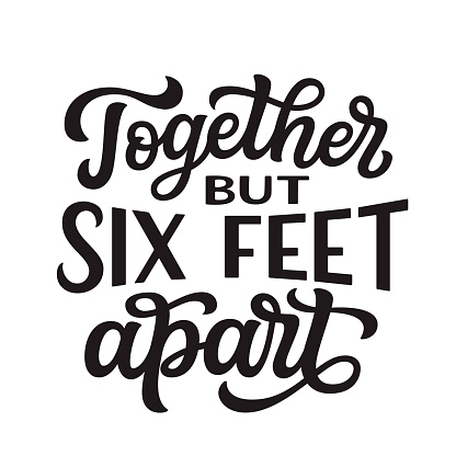 Together but six feet apart. Hand lettering
