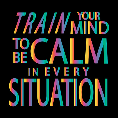 Train Your Mind To Be Calm In Every Situation.