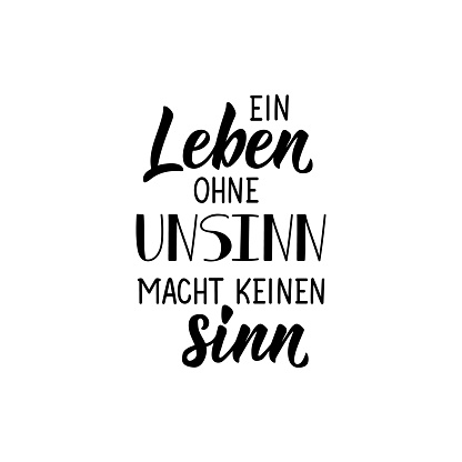 Translation from German: Life without nonsense makes no sense. Lettering. Ink illustration. Modern brush calligraphy.