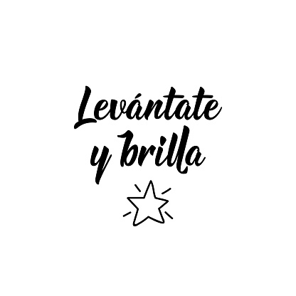 Translation from Spanish - Get up and shine.