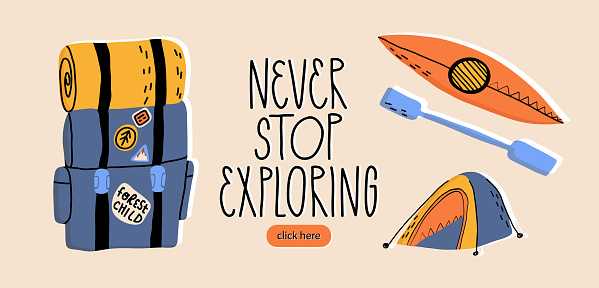 Travel web banner, outdoor activities, sportive pastime flyer. Never stop exploring hand lettering, tourist backpack, shelter, rafting kayak boat or sup with paddle. Vector hand-drawn illustration.