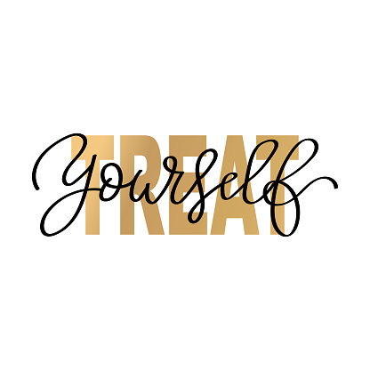 Treat yourself. Hand drawn vector typography lettering poster print