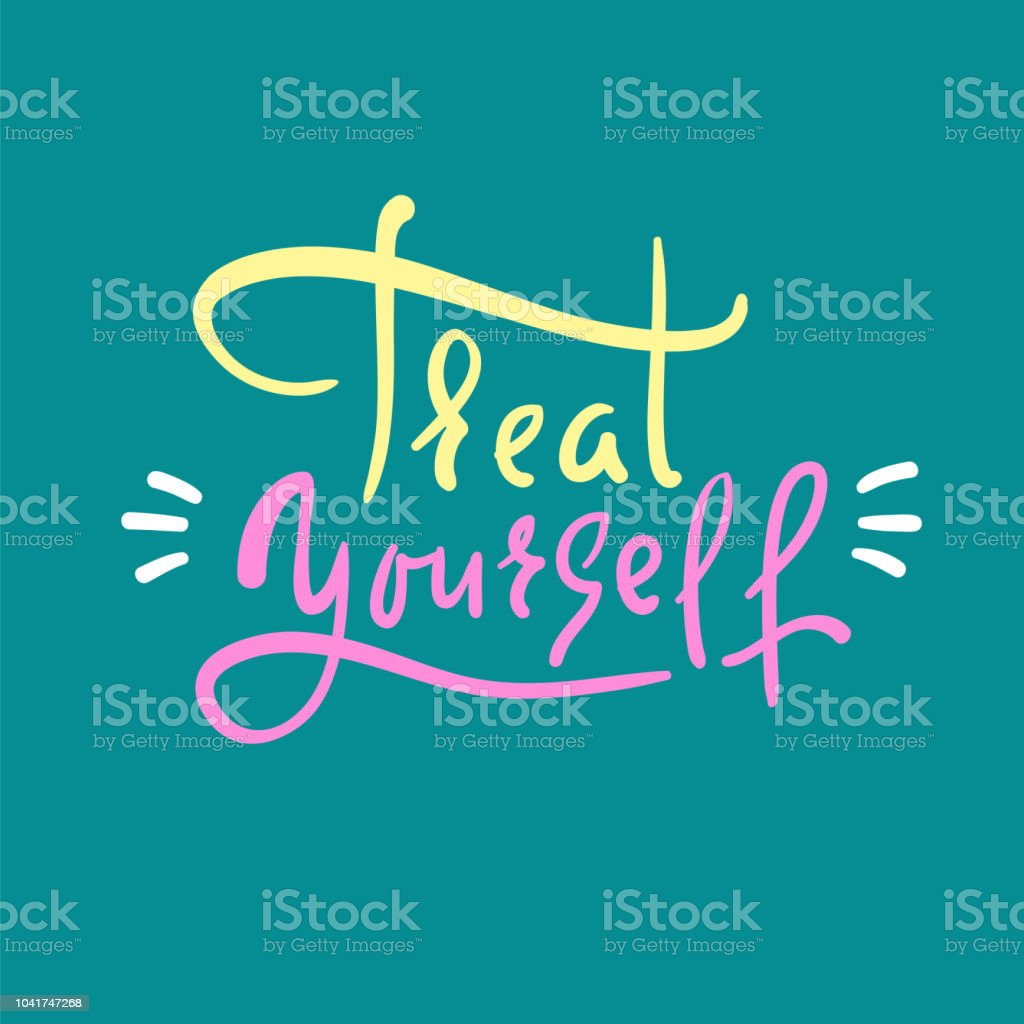 Treat yourself - inspire and motivational quote. Hand drawn beautiful lettering. Print for inspirational poster, t-shirt, bag, cups, card, flyer, sticker, badge. Elegant calligraphy sign