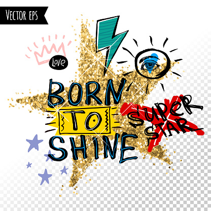 Trendy t shirt patch, fashion t shirt design, bright, summer, cool slogan lettering. Born to shine. Golden star, marker, ink, pen doodles sketch style.