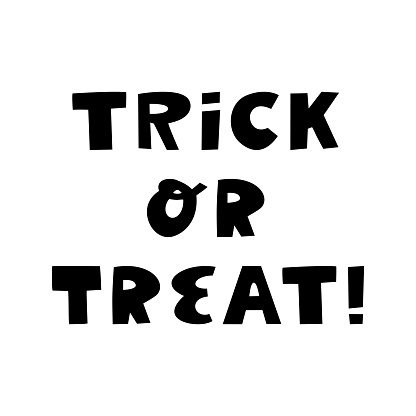 Trick or treat. Halloween quote. Cute hand drawn lettering in modern scandinavian style. Isolated on a white background. Vector stock illustration.