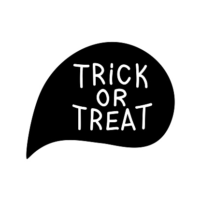 Trick or treat quote in speech bubble. Isolated on white background. Vector stock illustration.