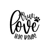 True Love Has Paws- positive saying with pawprint. Good for T shirt print poster, card, home decor and gift design.