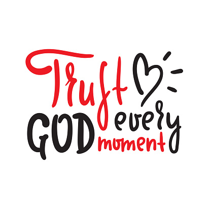 Trust God every moment - inspire motivational religious quote. Hand drawn beautiful lettering. Print for inspirational poster, t-shirt, bag, cups, card, flyer, sticker, badge. Cute funny vector