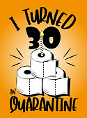 I Turned 30 In Quarantine - funny birthday text with toilet paper cake and candle. Coronavirus - staying at home print. Home Quarantine illustration.