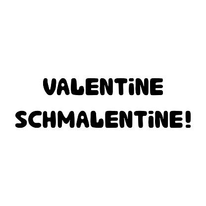 Valentine schmalentine. Handwritten roundish lettering isolated on white background.