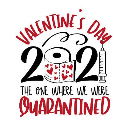 Valentine's Day, the one where we were quarantined - funny phrase for Valentine's day in covid-19 pandemic self isolated period.