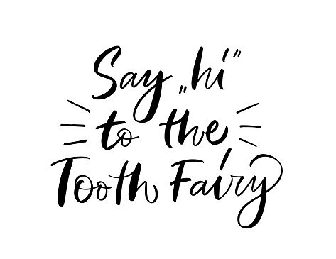 """Vector calligraphy illustration of Say """"Hi"""" to the Tooth Fairy. Letters are isolated on white background. Concept of medical cabinet, children dentistry. Ready greeting card for child, parents."""