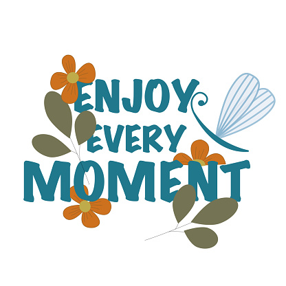 Vector Enjoy every moment  text with flowers, butterfly and leaves for greeting card, T-shirt
