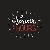 Vector Forever Yours quote design. Hand lettered inscription. Quotation lettering