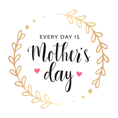 Vector greeting card. Every day is Mother's Day.