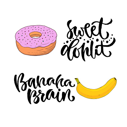 Vector hand lettering. Sweet food with printable calligraphy phrase. T-shirt print design with banana and donut.