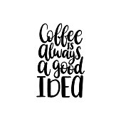 Vector handwritten phrase of Coffee Is Always A Good Idea. Coffee quote typography on white background.