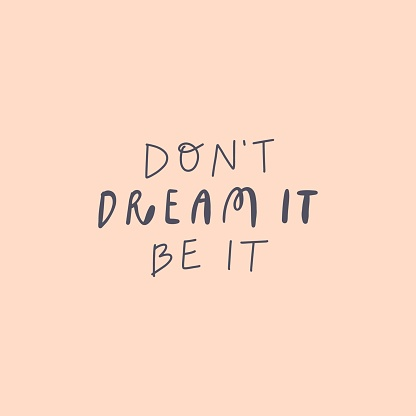 Vector handwritten quote: don't dream it be it. Design print for t shirt, pin label, badges, sticker, greeting card, banner