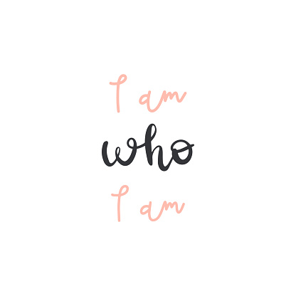 Vector handwritten quote: I am who I am. Design print for t shirt, pin label, badges, sticker, greeting card, banner