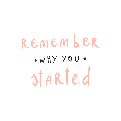 Vector handwritten quote: remember why you started. Design print for t shirt, pin label, badges, sticker, greeting card, banner