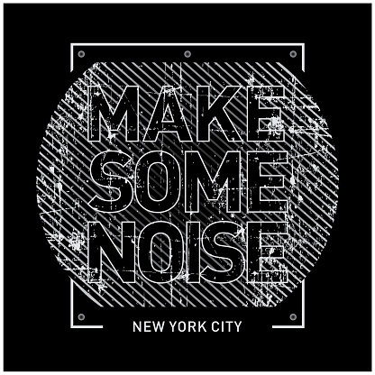 Vector illustration in the form of the message make some noise. The New York City.Vintage design. Grunge background. Typography, t-shirt graphics, print, poster, banner, slogan, flyer, postcard