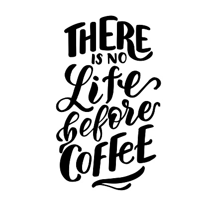 Vector image with inscription - there is no life before coffee - on a white background. For the design of postcards, posters, banners, notebook covers, prints for t-shirt, mugs, pillows