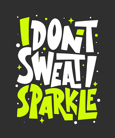 Vector poster with hand drawn unique lettering design element for wall art, decoration, t-shirt prints. I don't sweat, I sparkle. Gym motivational and inspirational quote, handwritten typography.